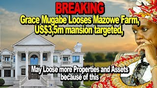 BREAKING, Grace Mugabe Looses Mazowe Farm, US$3.5m Mansion Targeted, May Loose More