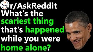 What is the scariest thing that's happened while you were home alone? r/AskReddit | Reddit Jar