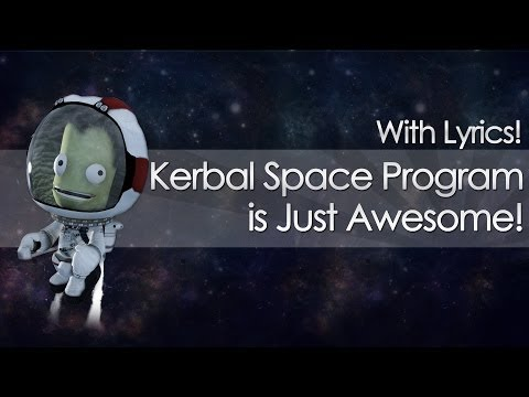 Kerbal Space Program is Just Awesome (With Lyrics!)