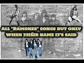 "All ""Ramones"" songs but only when their name it's said"