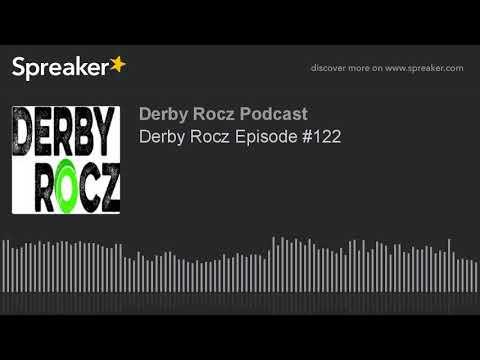 Derby Rocz Episode #122