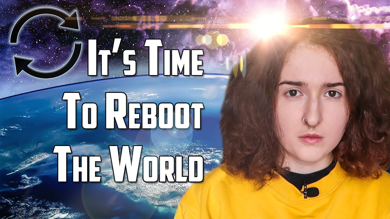 It's Time To Reboot The World