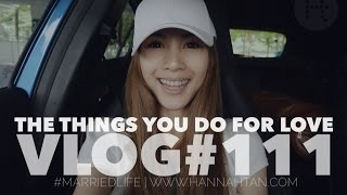 The things you do for love, Vlog #111