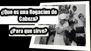 QUE ES UNA ROGACION DE CABEZA Y PARA QUE SIRVE SANTERA