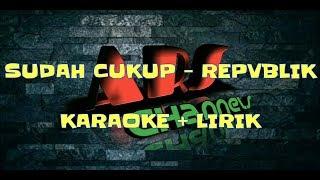 REPUBLIK SUDAH CUKUP karaoke pop indonesia