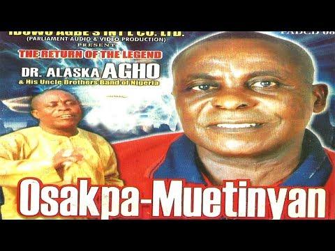Dr Alaska Agho   OsakpaMuetinyan Album ►Latest Benin Music