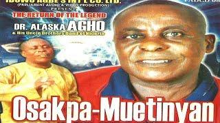 Dr Alaska Agho -  Osakpa-Muetinyan (Album) ►Latest Benin Music Video