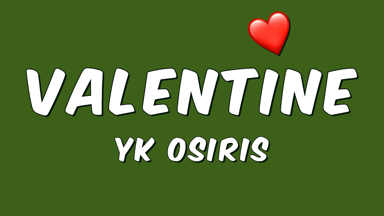 Yk Osiris Valentine Lyrics Youtube