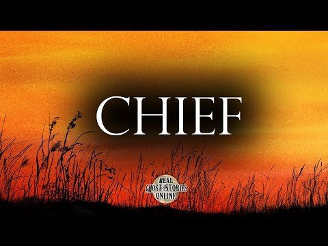 Chief | Ghost Stories, Paranormal, Supernatural, Hauntings, Horror