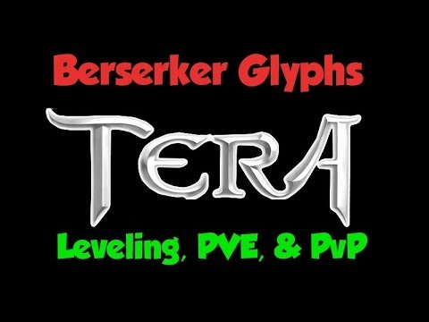 TERA Berserker Guide - Glyphs PvE, PvP, and Leveling!!