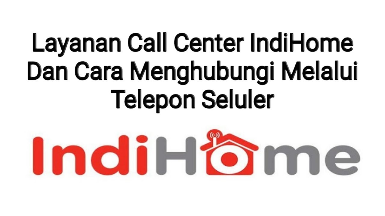 Cara Menghubungi Call Center Indihome Melalui Telepon Seluler Youtube