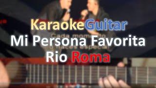 Mi persona favorita - Rio Roma - Guitar Karaoke