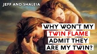 WHY WON'T MY TWIN FLAME ADMIT THEY'RE MY TWIN FLAME? Are They My Twin Flame?