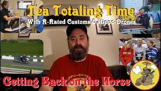 Tea Totaling Time with R-Rated Customs & Hippo Drones: Getting Back on the Horse