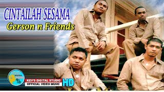 Gambar cover CINTAILAH SESAMA - GERSON N FRIENDS - KEVS DIGITAL STUDIO ( OFFICIAL VIDEO MUSIC )