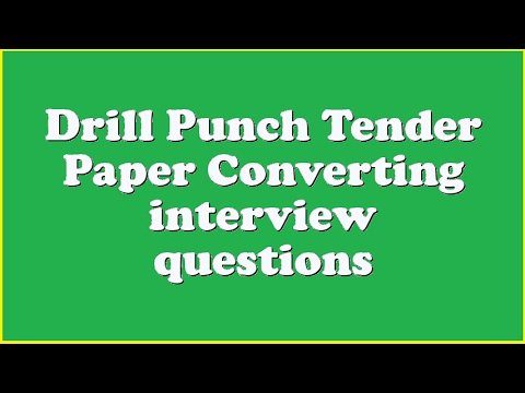 Drill Punch Tender Paper Converting interview questions