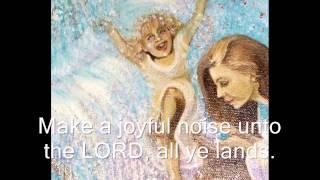 "Sing Full Psalm 100 KJV  "" Make A Joyful Noise Unto The LORD"" a Psalm of praise"