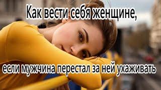 Как женщине вести себя если мужчина перестал за ней ухаживать Руслан Башаев