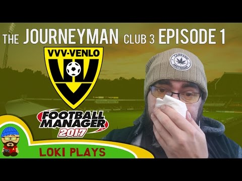 🐺🐶 Let's Play FM17 - The Journeyman C3 EP1 - Welcome to VVV Venlo - Football Manager 2017