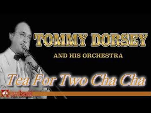 Tommy Dorsey Orchestra   Tea For Two Cha Cha