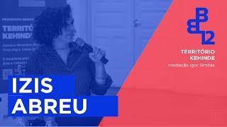 Território Kehinde com Izis Abreu - Mesa 6 - Vídeo 1/3