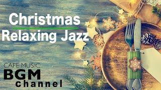 Christmas Relaxing Jazz - Chill Out Christmas Music - Jazz & Bossa Nova