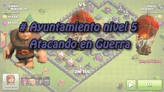 Clash of clans: ayuntamiento nivel 5 ataques en guerra