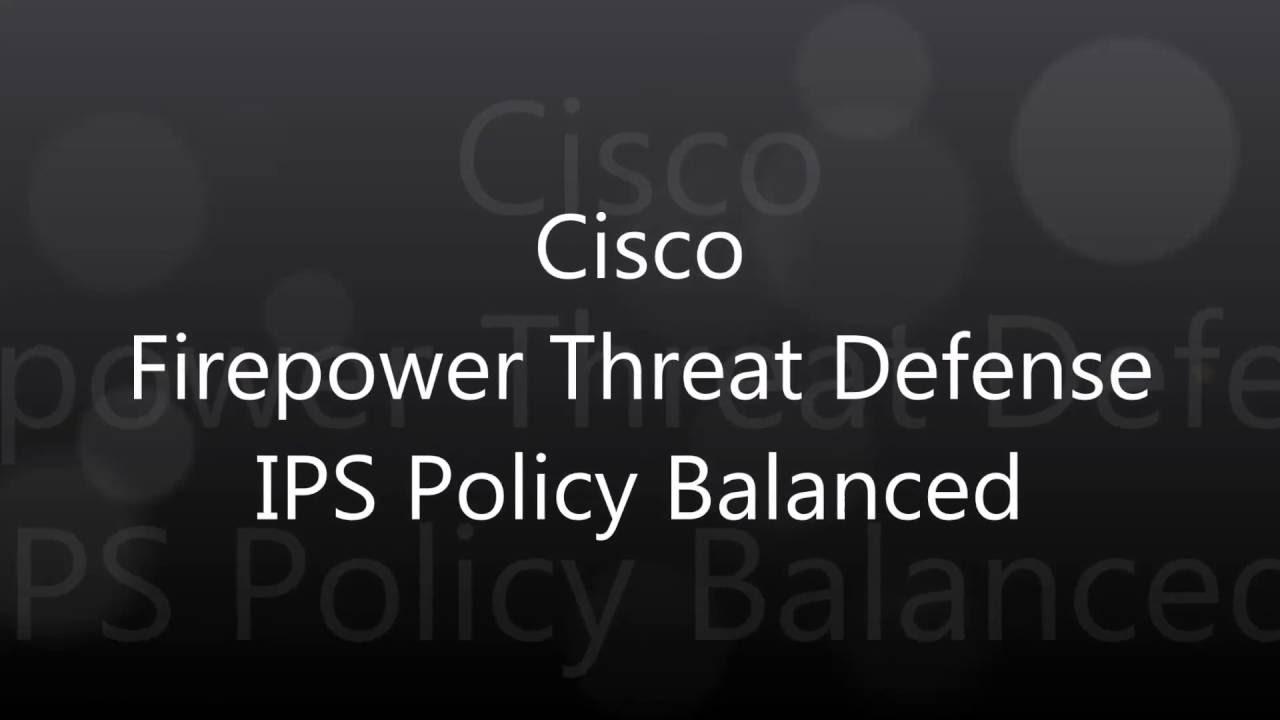 16  Cisco Firepower Threat Defense: IPS Policy Balanced