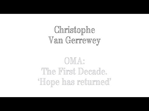 Christophe Van Gerrewey - ''OMA: The first decade. Hope has returned''.