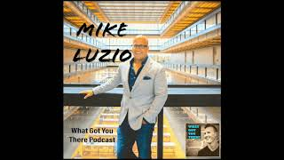 #60 Mike Luzio- What Got You There Podcast