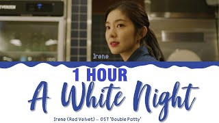 [1 HOUR] Irene (Red Velvet) - 'A White Night' (OST Double Patty) Lyrics Color Coded (Han/Rom/Eng)