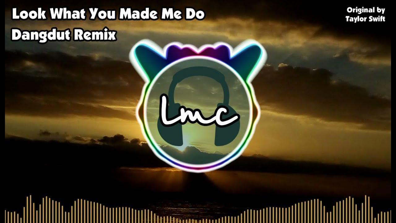 Taylor Swift - Look What You Made Me Do [LMC Dangdut Remix] - YouTube