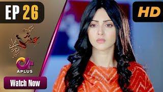 Kyunke Ishq Baraye Farokht Nahi - Episode 26 | Aplus Dramas | Junaid Khan, Moomal | Pakistani Drama