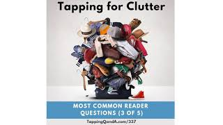 Tapping for Clutter (Most Common Question Series - Part 3 of 5) - Pod #337: