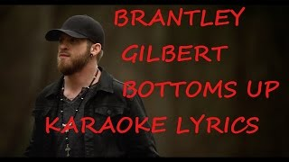 BRANTLEY GILBERT - BOTTOMS UP KARAOKE VERSION LYRICS