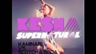 Kesha - Supernatural (Kaminari vs. Scotch & Soda Mix 2012)