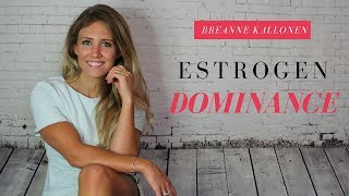 Estrogen Dominance Why You Likely Have It