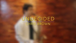 Undecided - Chris Brown (Saxophone Cover)