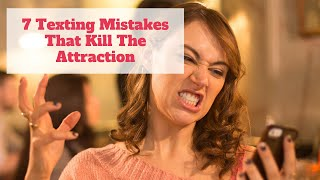 Top 7 Texting Mistakes That Kill Attraction (What NOT to text Guys)