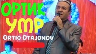 Ortiq Otajonov   Umr O'tar  Ортик Отажонов