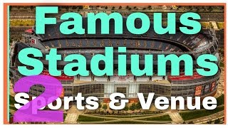 Famous Stadiums part 2- Stadium, Sports and Venue
