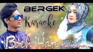 Bergek  -  Boh Hate Ka Meuhoe Karaoke Lagu Aceh