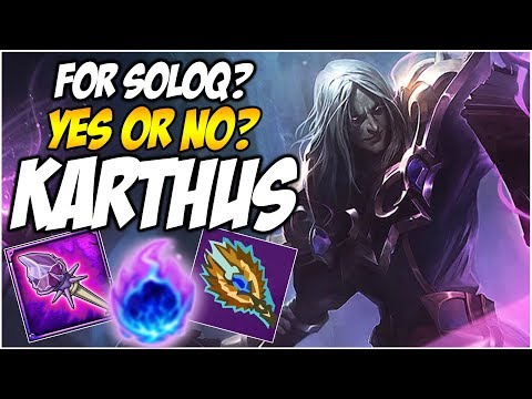 KARTHUS FOR SOLOQ? YES OR NO   League of Legends