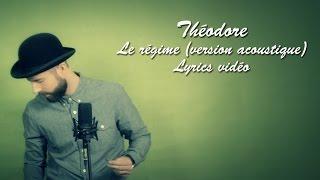 Théodore le chanteur - Le régime (version acoustique) - Lyrics vidéo