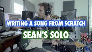how to write a song from scratch part 9 seans solo