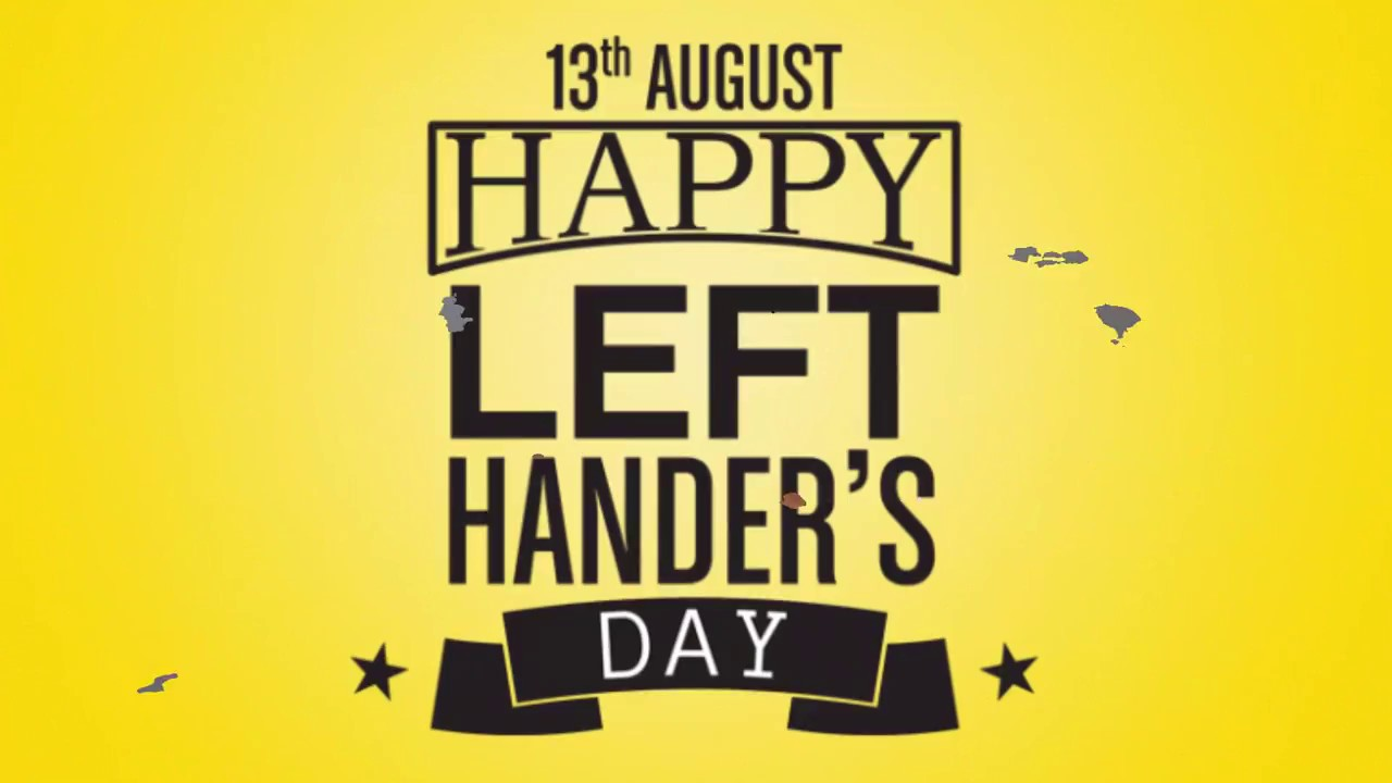 Today Is The International Day Of Left Handers Today Is