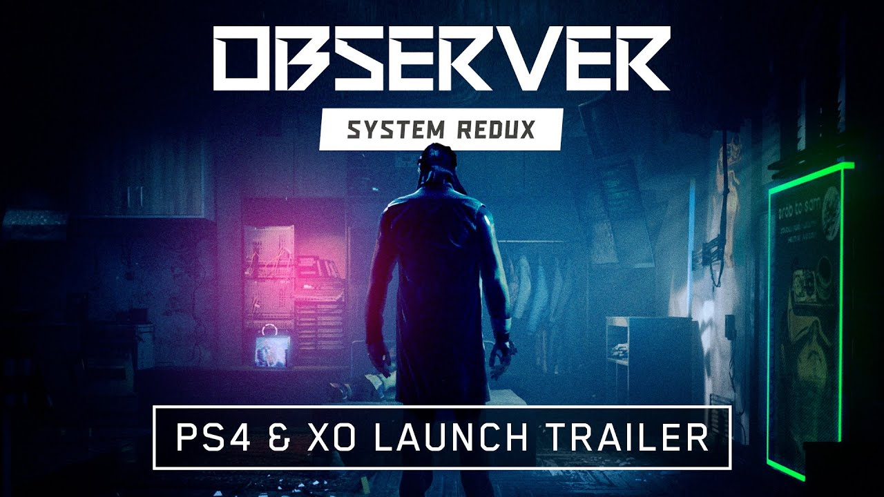 Observer System Redux - PS4 & Xbox One Launch Trailer