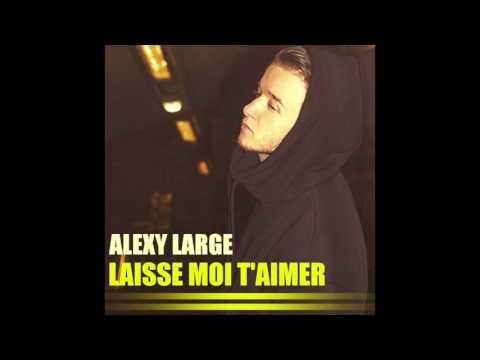 Alexy Large - Laisse moi t'aimer (Audio)