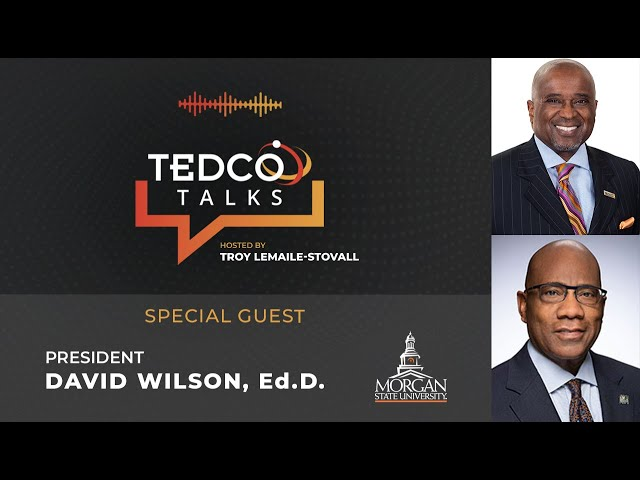 TEDCO Talks: Troy LeMaile-Stovall with President David Wilson, Morgan State University