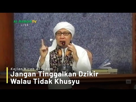 Jangan Tinggalkan Dzikir Walau Tidak Khusyu | Buya Yahya | Kajian Kitab Al-Hikam | 10 September 2018